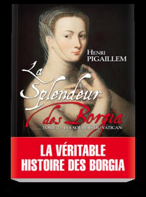 La Splendeur des Borgia </br>Tome 2 : Les soupers du Vatican (1504-1588)