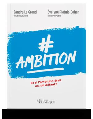 #Ambition – Et si l'ambition</br> était un joli défaut ?