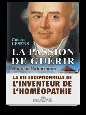 La Passion de guérir</br>Docteur Hahnemann tome 1 :</br>1755-1796