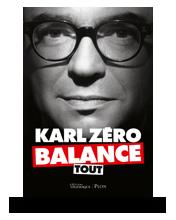 Télécharger les visuels de la couverture de Karl Zéro balance tout • Karl Zéro