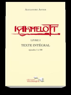 Kaamelott Livre I<br>Texte intégral<br>épisodes 1 à 100