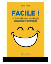 Télécharger les visuels de couverture de Facile, petit guide pratique de l'inclusion en entreprise