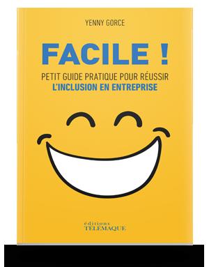 Facile,<br>Petit guide pratique<br>pour réussir l'inclusion<br>en entreprise