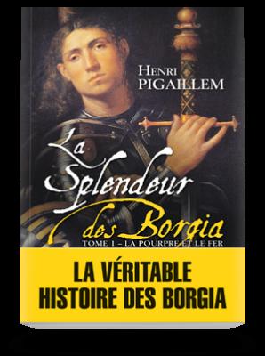 La Splendeur des Borgia </br>Tome 1 : La pourpre et le fer (1489-1503)