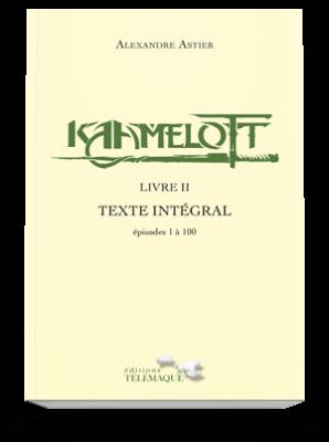 Kaamelott Livre II<br>Texte intégral<br>épisodes 1 à 100