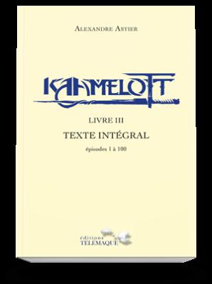Kaamelott Livre III<br>Texte intégral<br>épisodes 1 à 100