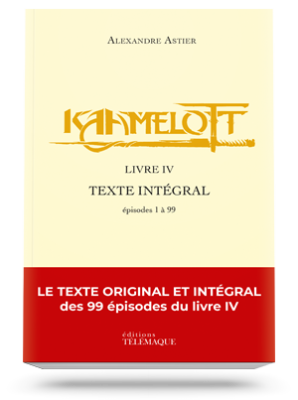 Kaamelott Livre IV<br>Texte intégral<br>épisodes 1 à 99